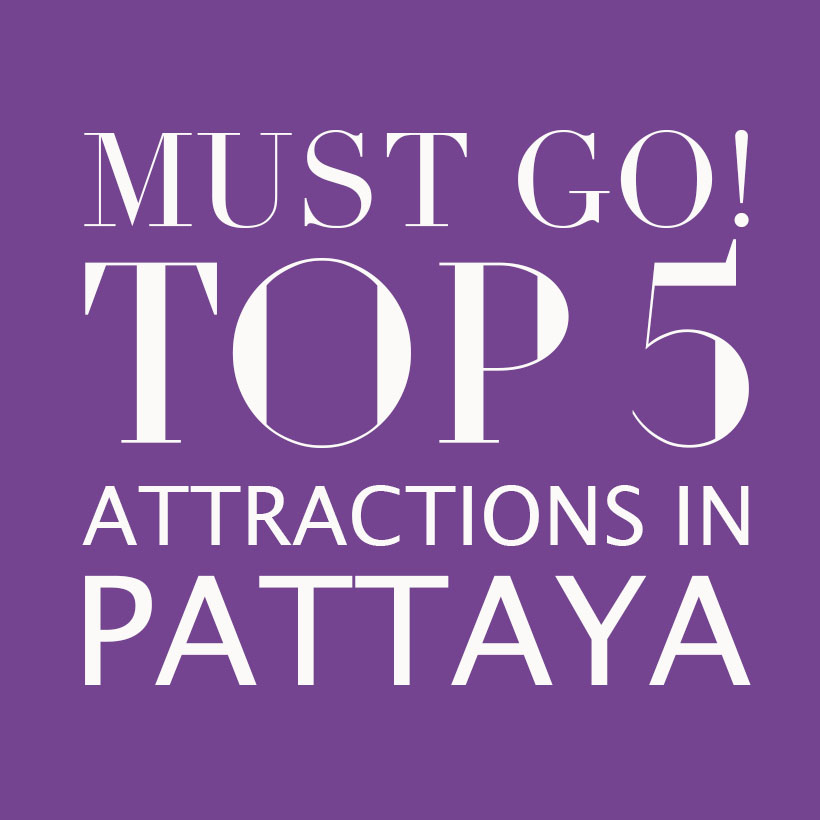 MUST GO! TOP 5 ATTRACTIONS IN PATTAYA
